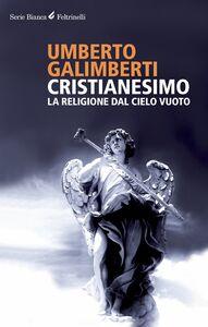 Libro Cristianesimo. La religione dal cielo vuoto Umberto Galimberti