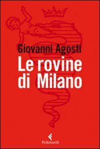 Foto Cover di Le rovine di Milano, Libro di Giovanni Agosti, edito da Feltrinelli