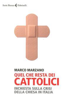 Quel che resta dei cattolici. Inchiesta sulla crisi della Chiesa in Italia - Marco Marzano - copertina