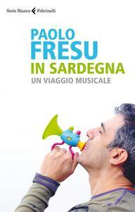 Foto Cover di In Sardegna. Un viaggio musicale, Libro di Paolo Fresu, edito da Feltrinelli