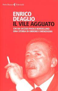 Libro Il vile agguato. Chi ha ucciso Paolo Borsellino. Una storia di orrore e menzogna Enrico Deaglio
