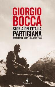 Foto Cover di Storia dell'Italia partigiana. Settembre 1943-maggio 1945, Libro di Giorgio Bocca, edito da Feltrinelli