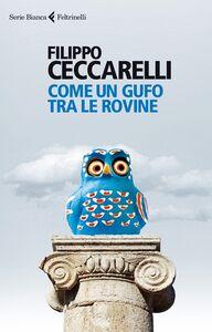 Libro Come un gufo tra le rovine Filippo Ceccarelli