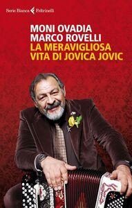Libro La meravigliosa vita di Jovica Jovic Moni Ovadia , Marco Rovelli