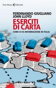 Libro Eserciti di carta. Come si fa informazione in Italia Ferdinando Giugliano , John Lloyd