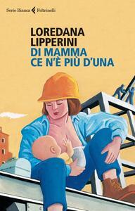 Di mamma ce n'è più d'una - Loredana Lipperini - copertina