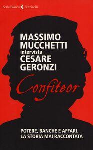 Libro Confiteor. Potere, banche e affari. La storia mai raccontata Cesare Geronzi , Massimo Mucchetti