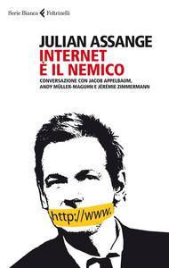 Libro Internet è il nemico. Conversazione con Jacob Appelbaum, Andy Müller-Maguhn e Jérémie Zimmermann Julian Assange