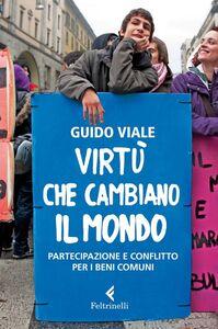Libro Virtù che cambiano il mondo. Partecipazione e conflitto per i beni comuni Guido Viale