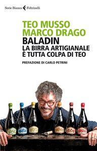 Foto Cover di Baladin. La birra artigianale è tutta colpa di Teo, Libro di Teo Musso,Marco Drago, edito da Feltrinelli