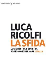 Libro La sfida. Come destra e sinistra possono governare l'Italia Luca Ricolfi