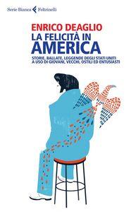 Libro La felicità in America. Storie, ballate, leggende degli Stati Uniti a uso di giovani, vecchi, ostili ed entusiasti Enrico Deaglio