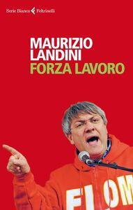 Foto Cover di Forza lavoro, Libro di Maurizio Landini, edito da Feltrinelli