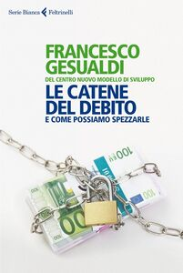Libro Le catene del debito. E come possiamo spezzarle Francesco Gesualdi
