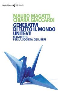 Foto Cover di Generativi di tutto il mondo, unitevi! Manifesto per la società dei liberi, Libro di Mauro Magatti,Chiara Giaccardi, edito da Feltrinelli