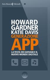 Generazione app. La testa dei giovani e il nuovo mondo digitale