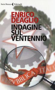 Foto Cover di Indagine sul ventennio, Libro di Enrico Deaglio, edito da Feltrinelli
