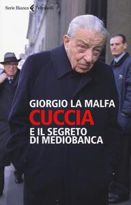 Cuccia e il segreto di Mediobanca - Giorgio La Malfa - copertina