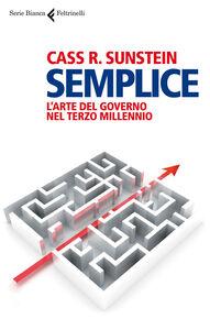 Foto Cover di Semplice. L'arte del governo nel terzo millennio, Libro di Cass R. Sunstein, edito da Feltrinelli