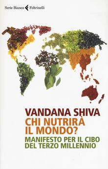Chi nutrirà il mondo? Manifesto per il cibo del terzo millennio - Vandana Shiva - copertina