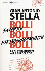 Libro Bolli, sempre bolli, fortissimamente bolli. La guerra infinita alla burocrazia Gian Antonio Stella