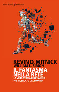 Libro Il fantasma nella rete. La vera storia dell'hacker più ricercato del mondo Kevin D. Mitnick , William L. Simon