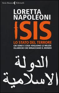 Libro Isis. Lo stato del terrore. Chi sono e cosa vogliono le milizie islamiche che minacciano il mondo Loretta Napoleoni