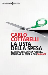 Libro La lista della spesa. La verità sulla spesa pubblica italiana e su come si può tagliare Carlo Cottarelli
