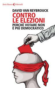 Libro Contro le elezioni. Perché votare non è più democratico David Van Reybrouck