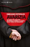 Libro Avarizia. Le carte che svelano ricchezza, scandali e segreti della Chiesa di Francesco Emiliano Fittipaldi