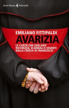 Avarizia. Le carte che svelano ricchezza, scandali e segreti della Chiesa di Francesco - Emiliano Fittipaldi - copertina
