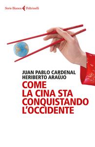 Libro Come la Cina sta conquistando l'Occidente Juan P. Cardenal , Heriberto Araújo