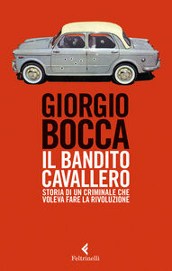Libro Il bandito Cavallero. Storia di un criminale che voleva fare la rivoluzione Giorgio Bocca