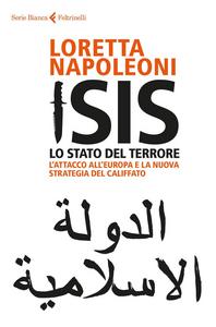 Libro Isis. Lo stato del terrore. L'attacco all'Europa e la nuova strategia del Califfato Loretta Napoleoni
