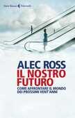 Libro Il nostro futuro. Come affrontare il mondo dei prossimi vent'anni Alec Ross