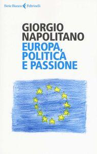 Libro Europa, politica e passione Giorgio Napolitano