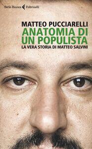 Libro Anatomia di un populista. La vera storia di Matteo Salvini Matteo Pucciarelli