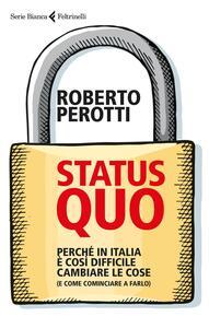 Status quo. Perché in Italia è così difficile cambiare le cose (e come cominciare a farlo) - Roberto Perotti - copertina