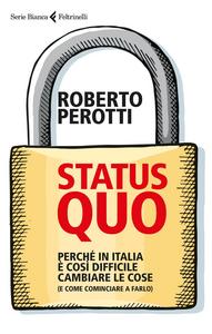 Libro Status quo. Perché in Italia è così difficile cambiare le cose (e come cominciare a farlo) Roberto Perotti