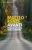 Libro Avanti. Perché l'Italia non si ferma Matteo Renzi