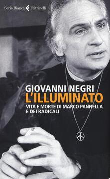 Grandtoureventi.it L' illuminato. Vita e morte di Marco Pannella e dei radicali Image