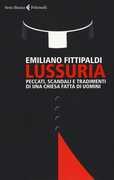 Libro Lussuria. Peccati, scandali e tradimenti di una Chiesa fatta di uomini Emiliano Fittipaldi
