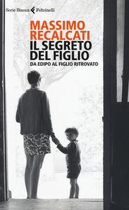 Libro Il segreto del figlio. Da Edipo al figlio ritrovato Massimo Recalcati