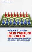 Libro I veri padroni del calcio Marco Bellinazzo