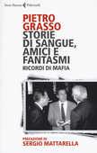 Libro Storie di sangue, amici e fantasmi. Ricordi di mafia Pietro Grasso