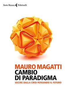 Cambio di paradigma. Uscire dalla crisi pensando il futuro - Mauro Magatti - copertina