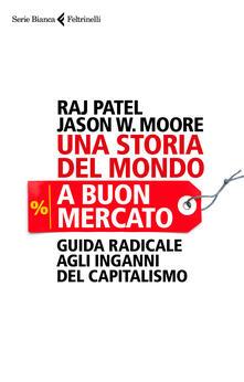 Una storia del mondo a buon mercato. Guida radicale agli inganni del capitalismo.pdf