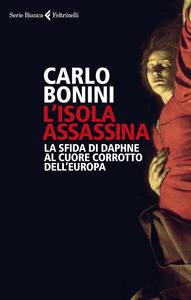 L'isola assassina. La sfida di Daphne al cuore corrotto dell'Europa - Carlo Bonini - copertina