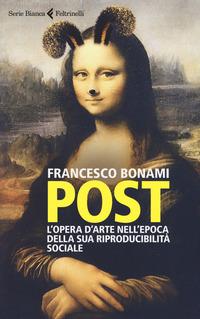 Post. L'opera d'arte nell'epoca della sua riproducibilità sociale - Bonami, Francesco - wuz.it