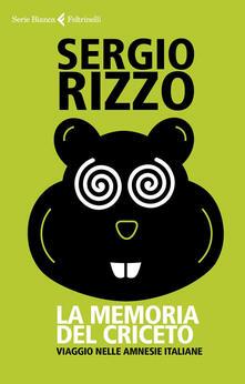 La memoria del criceto. Viaggio nelle amnesie italiane - Sergio Rizzo - copertina